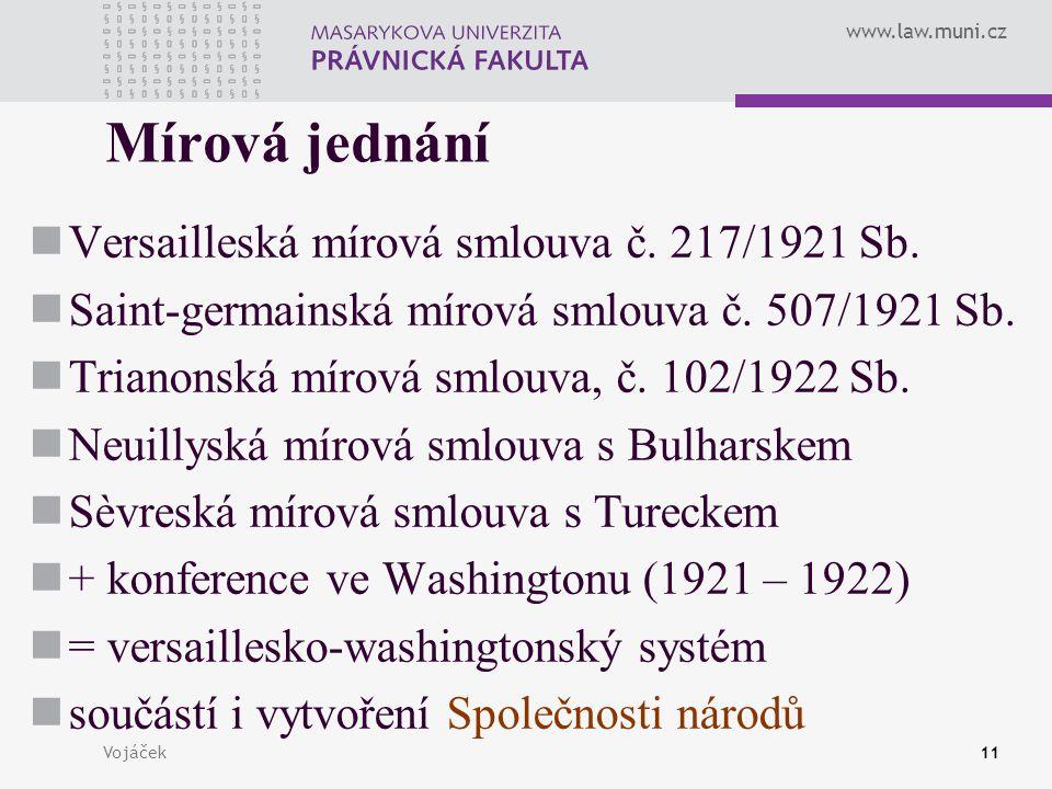 www.law.muni.cz Vojáček11 Mírová jednání Versailleská mírová smlouva č. 217/1921 Sb. Saint-germainská mírová smlouva č. 507/1921 Sb. Trianonská mírová