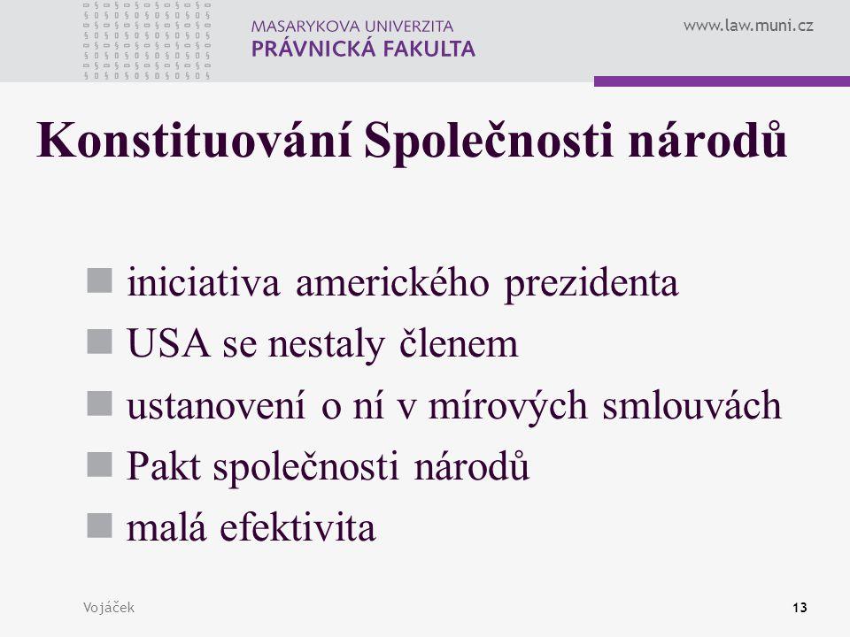 www.law.muni.cz Vojáček13 Konstituování Společnosti národů iniciativa amerického prezidenta USA se nestaly členem ustanovení o ní v mírových smlouvách