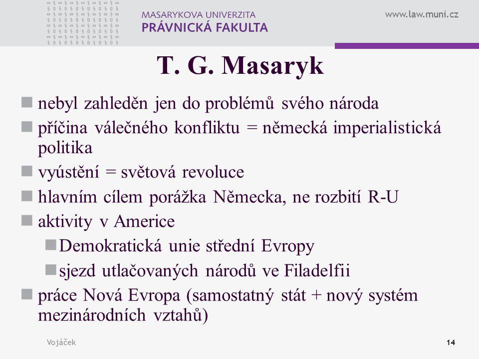 www.law.muni.cz Vojáček14 T. G. Masaryk nebyl zahleděn jen do problémů svého národa příčina válečného konfliktu = německá imperialistická politika vyú