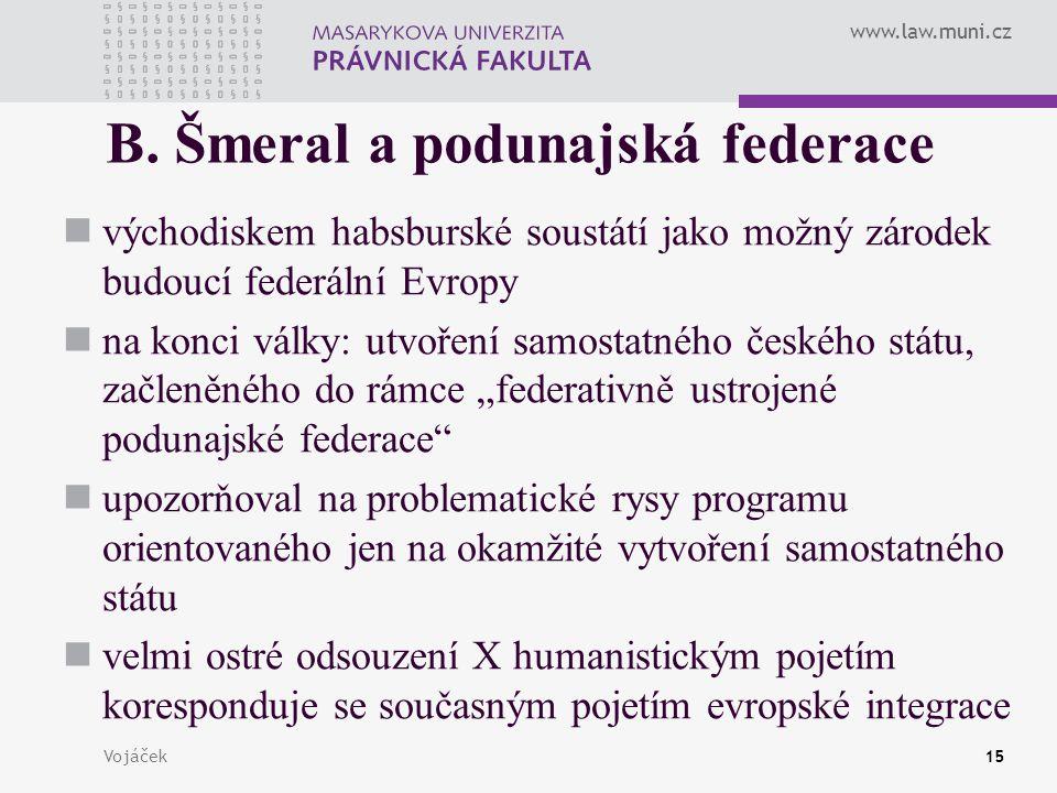 www.law.muni.cz Vojáček15 B. Šmeral a podunajská federace východiskem habsburské soustátí jako možný zárodek budoucí federální Evropy na konci války: