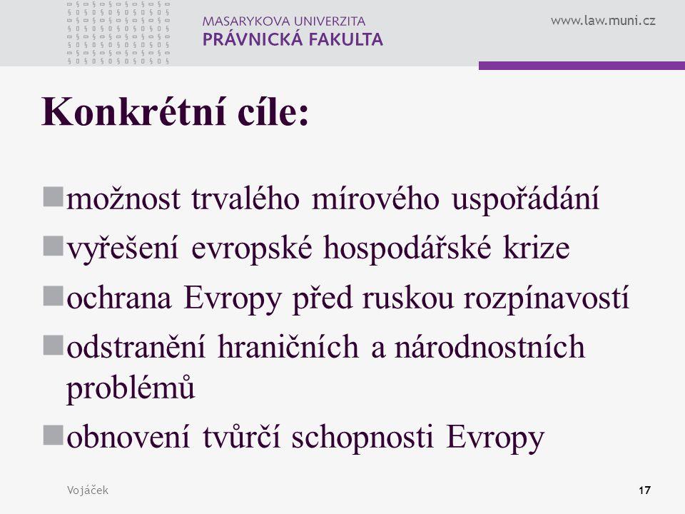 www.law.muni.cz Vojáček17 Konkrétní cíle: možnost trvalého mírového uspořádání vyřešení evropské hospodářské krize ochrana Evropy před ruskou rozpínav