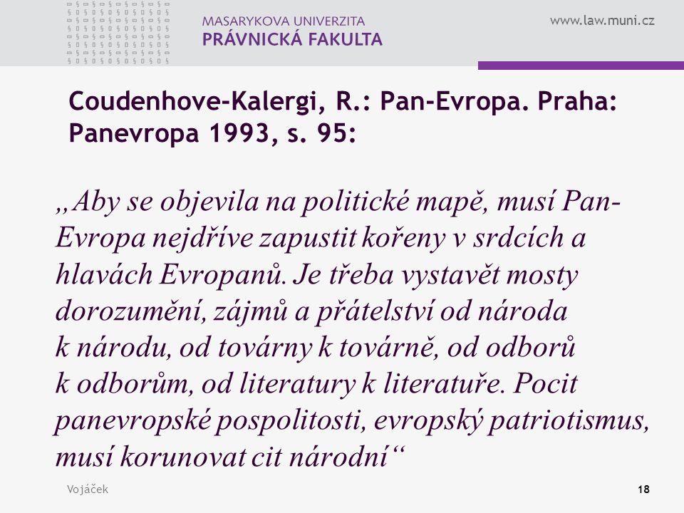 """www.law.muni.cz Vojáček18 Coudenhove-Kalergi, R.: Pan-Evropa. Praha: Panevropa 1993, s. 95: """"Aby se objevila na politické mapě, musí Pan- Evropa nejdř"""