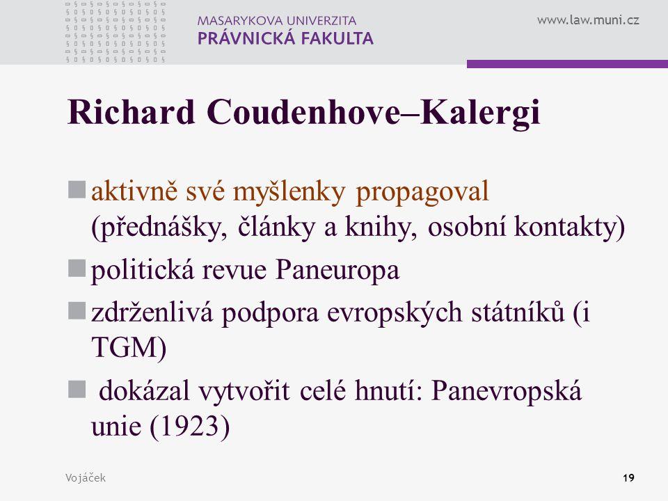 www.law.muni.cz Vojáček19 Richard Coudenhove–Kalergi aktivně své myšlenky propagoval (přednášky, články a knihy, osobní kontakty) politická revue Pane