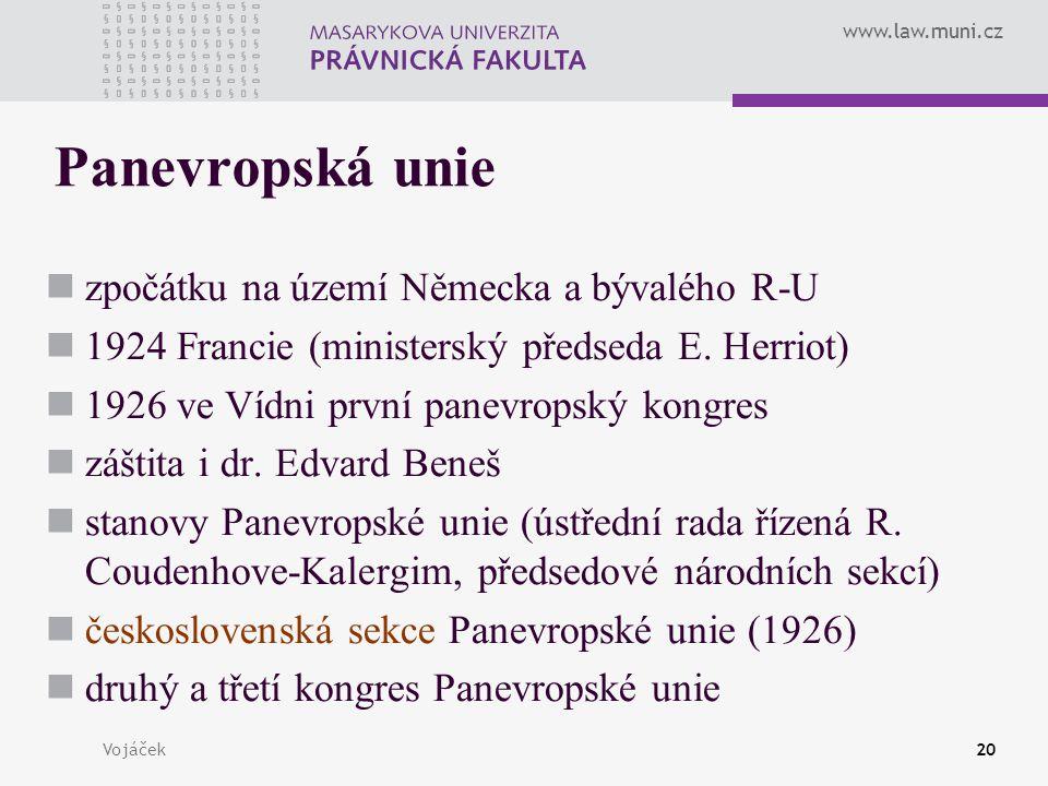 www.law.muni.cz Vojáček20 Panevropská unie zpočátku na území Německa a bývalého R-U 1924 Francie (ministerský předseda E. Herriot) 1926 ve Vídni první