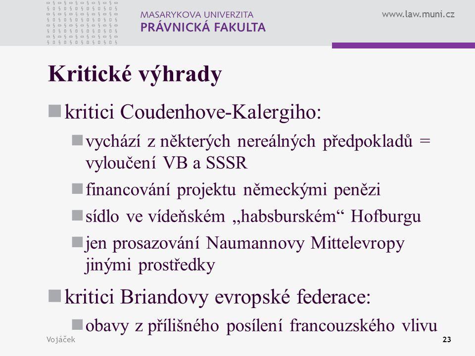 www.law.muni.cz Vojáček23 Kritické výhrady kritici Coudenhove-Kalergiho: vychází z některých nereálných předpokladů = vyloučení VB a SSSR financování
