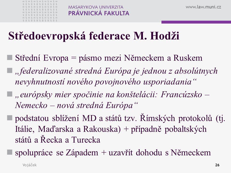 """www.law.muni.cz Vojáček26 Středoevropská federace M. Hodži Střední Evropa = pásmo mezi Německem a Ruskem """"federalizované stredná Európa je jednou z ab"""