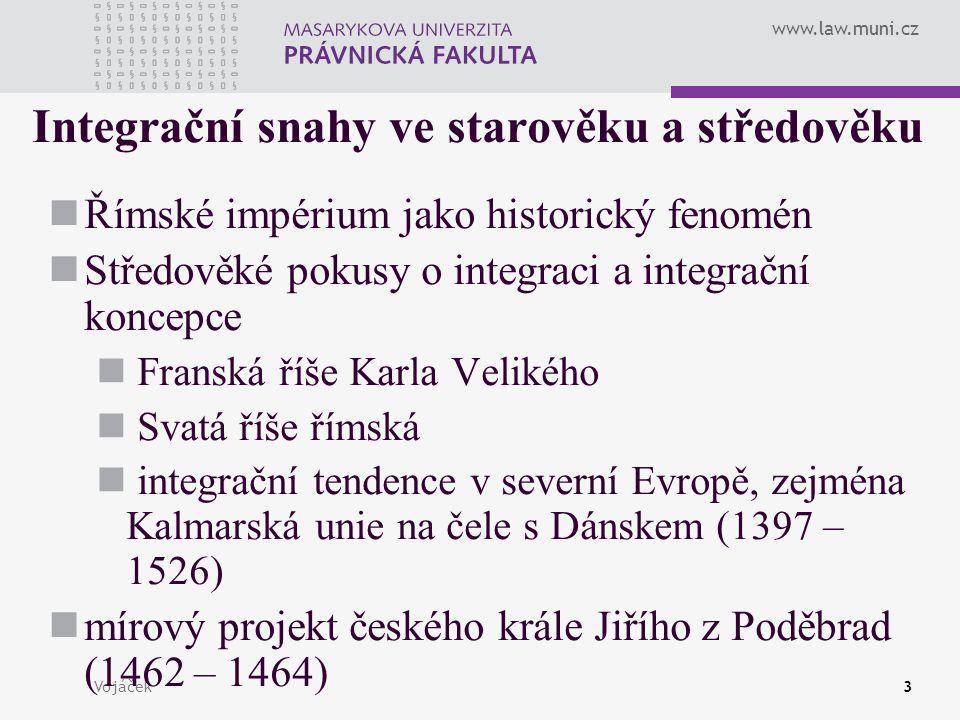 www.law.muni.cz Vojáček3 Integrační snahy ve starověku a středověku Římské impérium jako historický fenomén Středověké pokusy o integraci a integrační