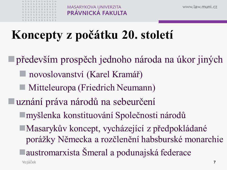 www.law.muni.cz Vojáček7 Koncepty z počátku 20. století především prospěch jednoho národa na úkor jiných novoslovanství (Karel Kramář) Mitteleuropa (F