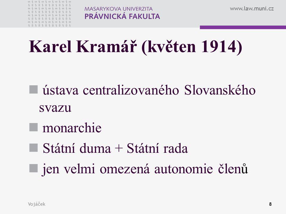 www.law.muni.cz Vojáček8 Karel Kramář (květen 1914) ústava centralizovaného Slovanského svazu monarchie Státní duma + Státní rada jen velmi omezená au