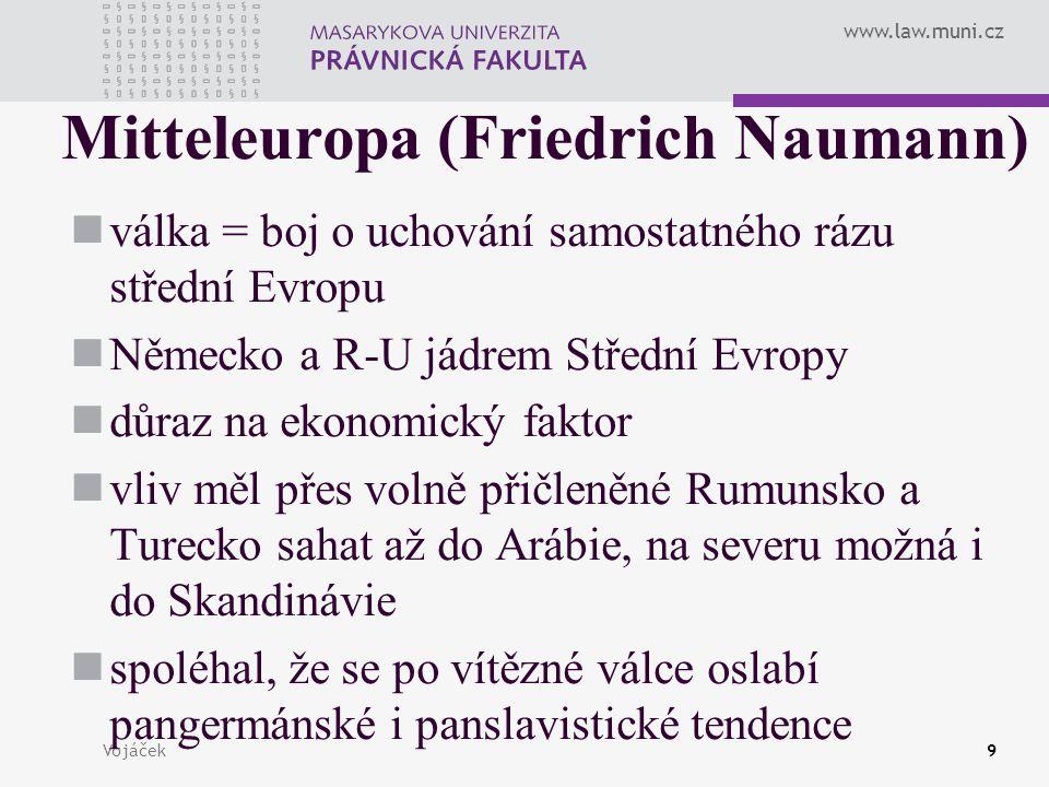 www.law.muni.cz Vojáček9 Mitteleuropa (Friedrich Naumann) válka = boj o uchování samostatného rázu střední Evropu Německo a R-U jádrem Střední Evropy
