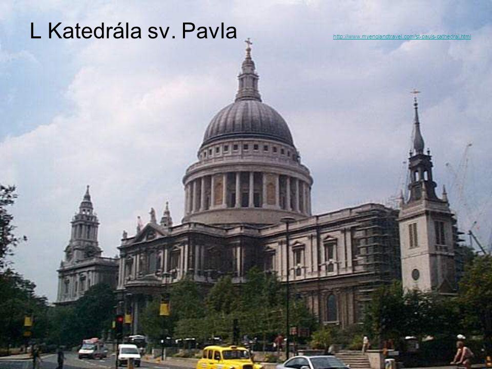 L Katedrála sv. Pavla http://www.myenglandtravel.com/st-pauls-cathedral.html http://www.myenglandtravel.com/st-pauls-cathedral.html