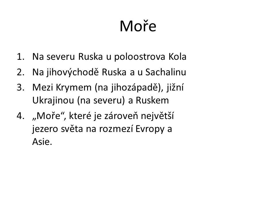 """Moře 1.Na severu Ruska u poloostrova Kola 2.Na jihovýchodě Ruska a u Sachalinu 3.Mezi Krymem (na jihozápadě), jižní Ukrajinou (na severu) a Ruskem 4."""""""