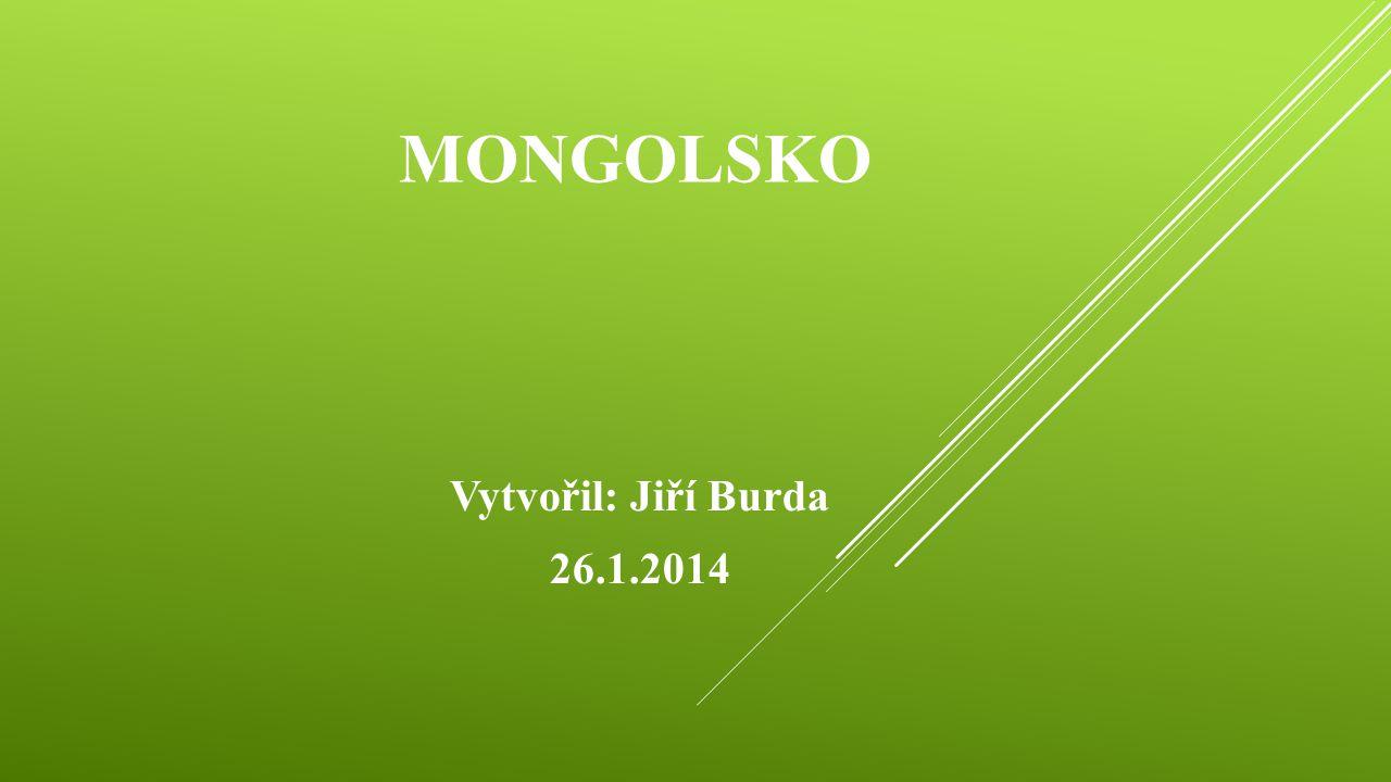 MONGOLSKO Vytvořil: Jiří Burda 26.1.2014