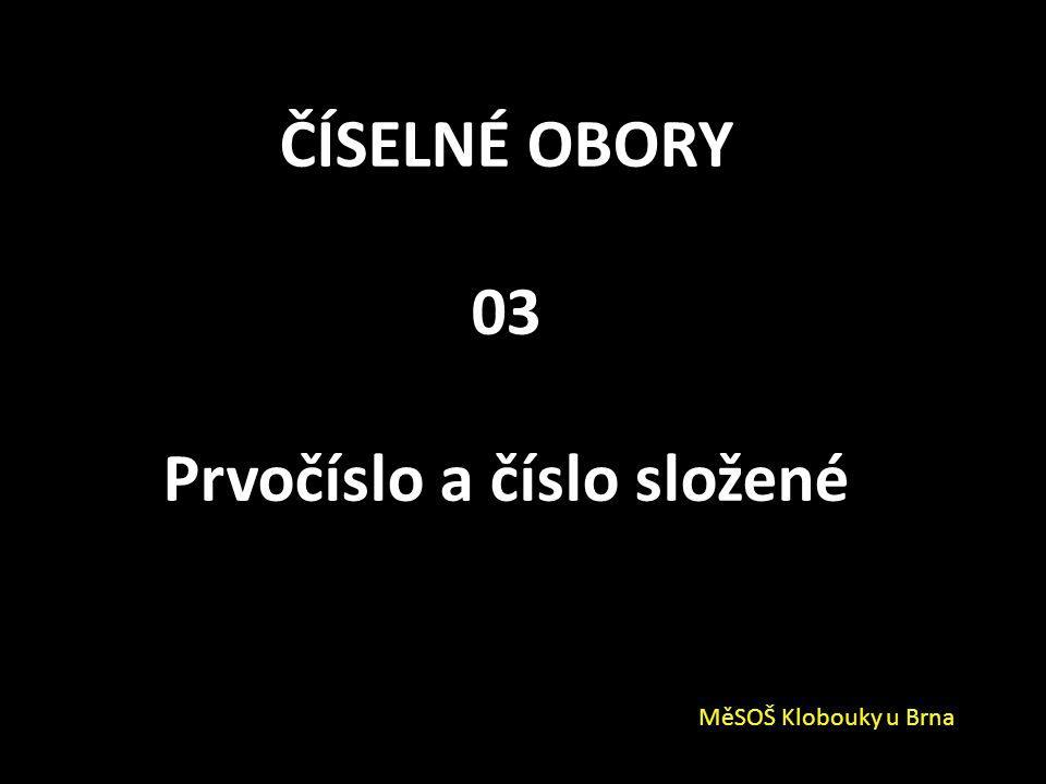 ČÍSELNÉ OBORY 03 Prvočíslo a číslo složené MěSOŠ Klobouky u Brna