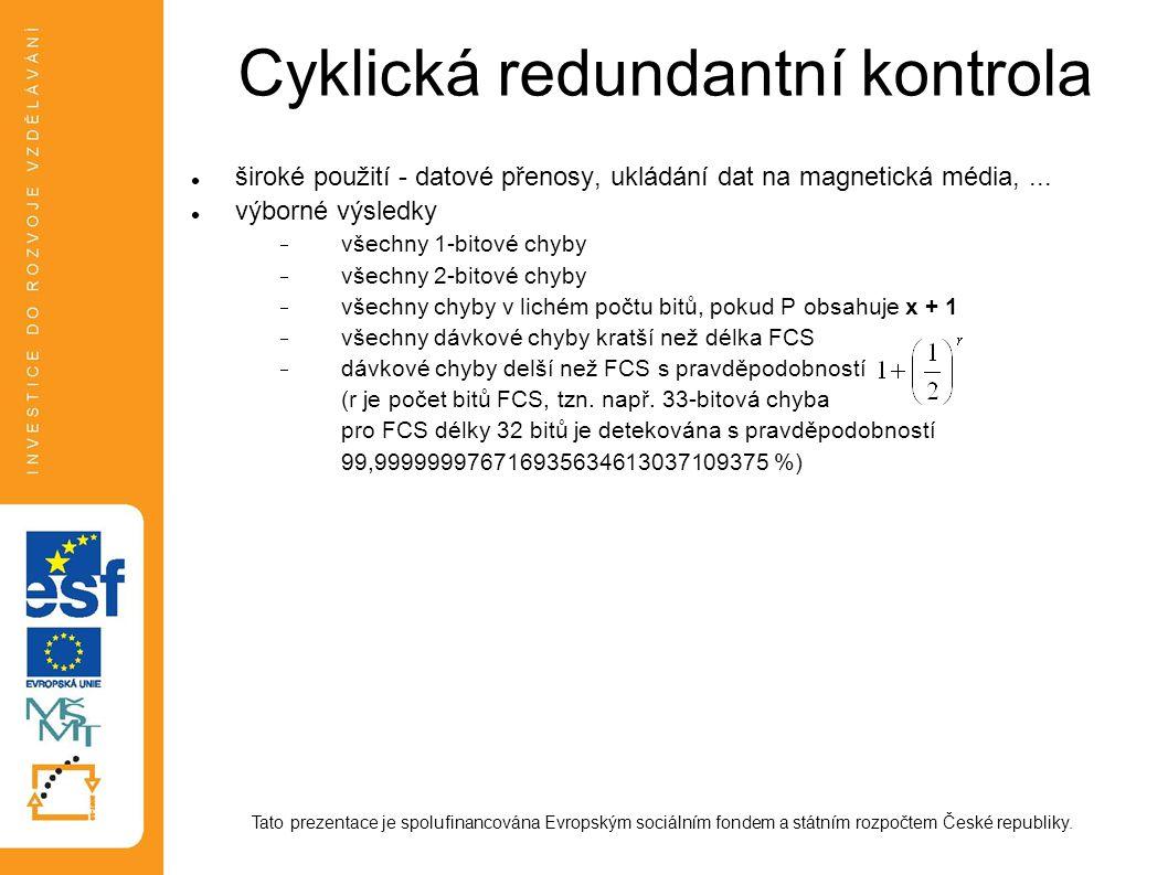 Cyklická redundantní kontrola široké použití - datové přenosy, ukládání dat na magnetická média,...