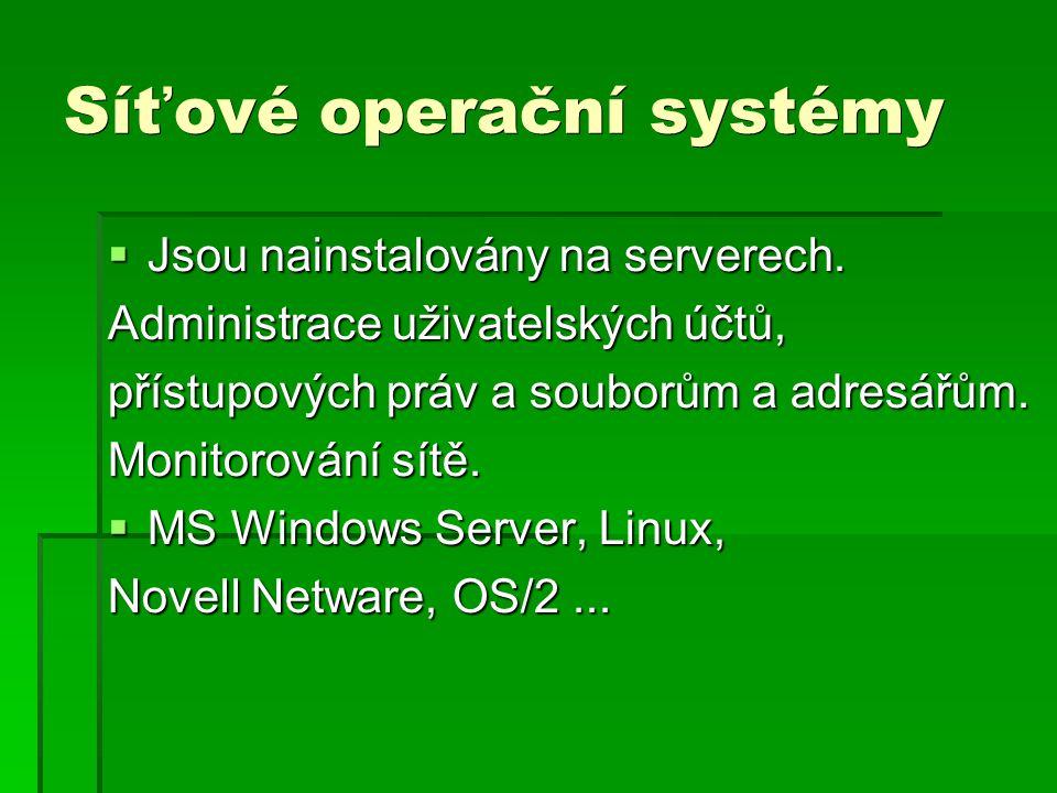 Síťové operační systémy  Jsou nainstalovány na serverech. Administrace uživatelských účtů, přístupových práv a souborům a adresářům. Monitorování sít