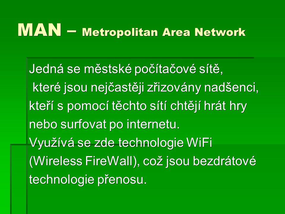 MAN – Metropolitan Area Network Jedná se městské počítačové sítě, které jsou nejčastěji zřizovány nadšenci, které jsou nejčastěji zřizovány nadšenci,