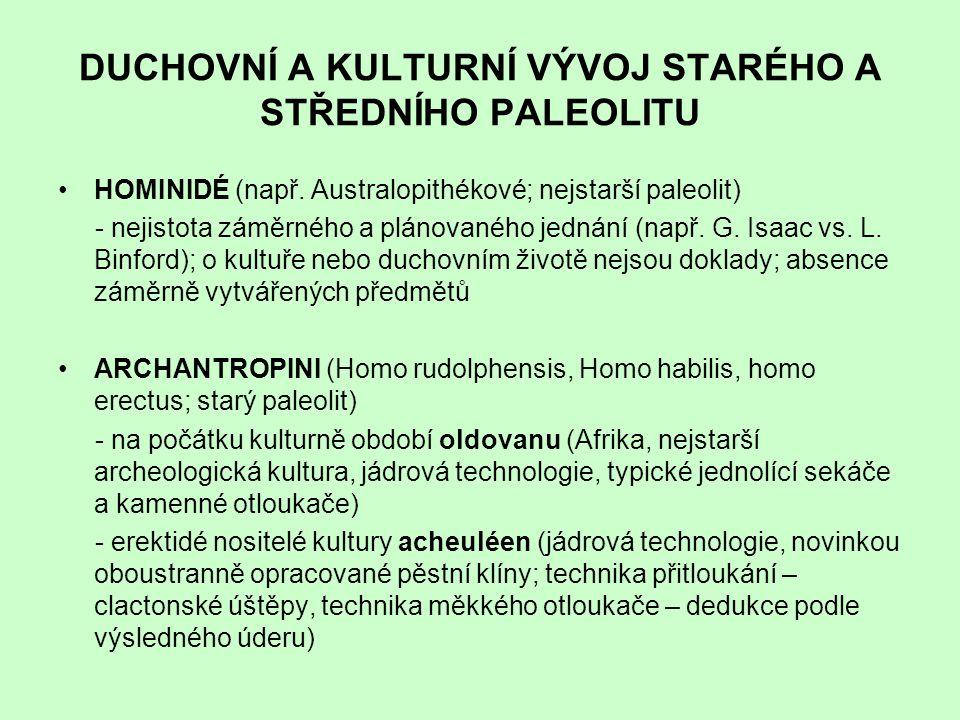 DUCHOVNÍ A KULTURNÍ VÝVOJ STARÉHO A STŘEDNÍHO PALEOLITU HOMINIDÉ (např. Australopithékové; nejstarší paleolit) - nejistota záměrného a plánovaného jed