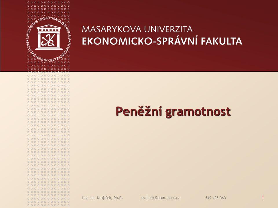 Ing. Jan Krajíček, Ph.D. krajicek@econ.muni.cz 549 495 3631 Peněžní gramotnost Peněžní gramotnost