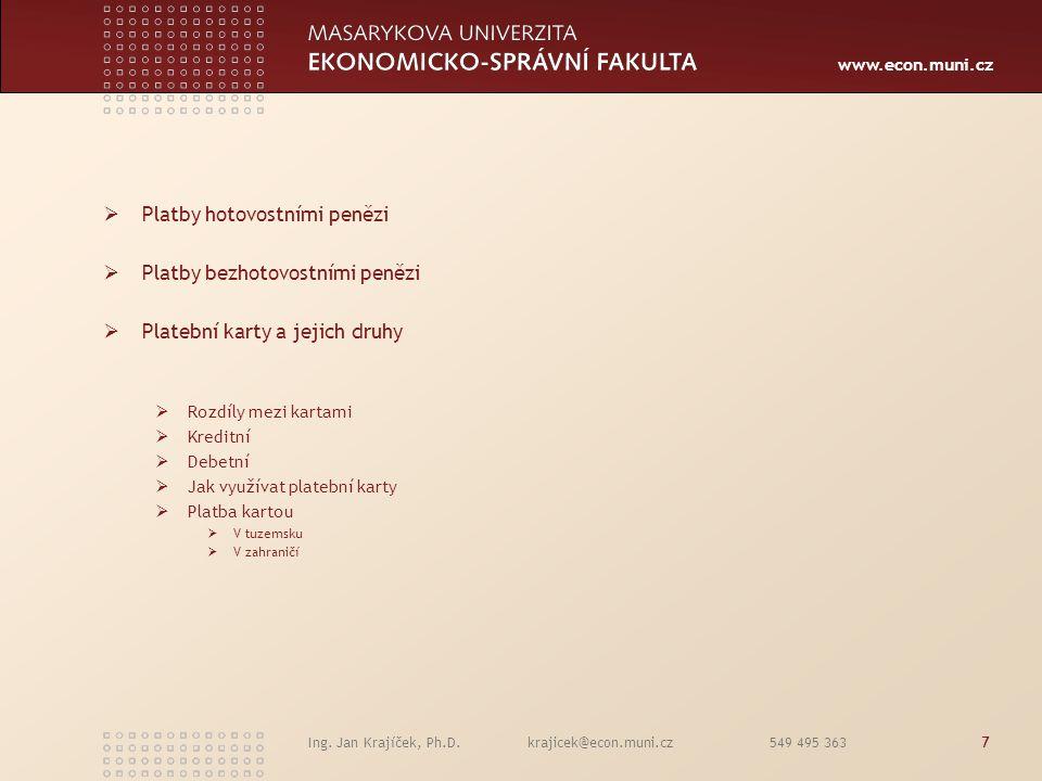 www.econ.muni.cz Ing. Jan Krajíček, Ph.D. krajicek@econ.muni.cz 549 495 3637  Platby hotovostními penězi  Platby bezhotovostními penězi  Platební k