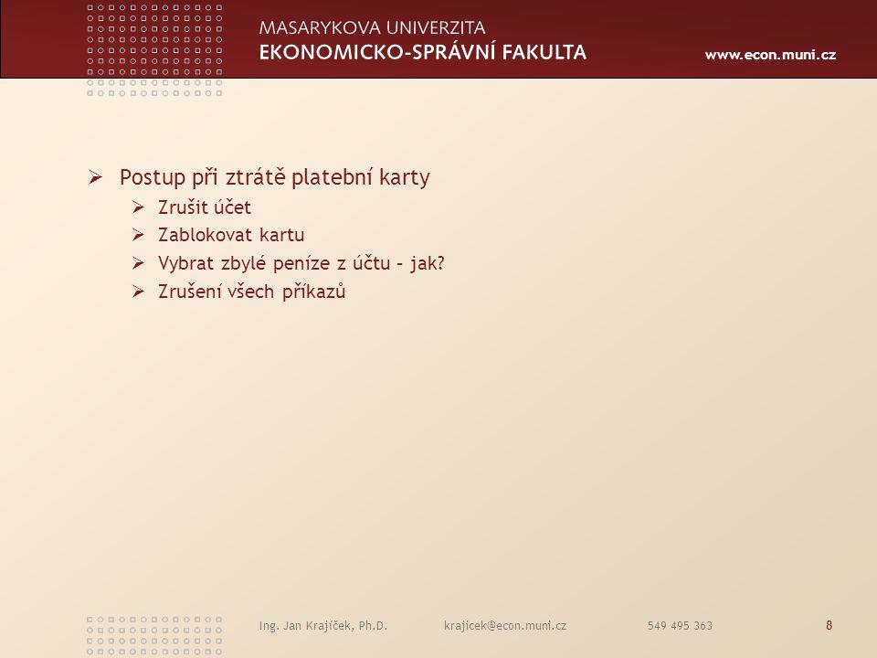 www.econ.muni.cz Ing. Jan Krajíček, Ph.D. krajicek@econ.muni.cz 549 495 3638  Postup při ztrátě platební karty  Zrušit účet  Zablokovat kartu  Vyb
