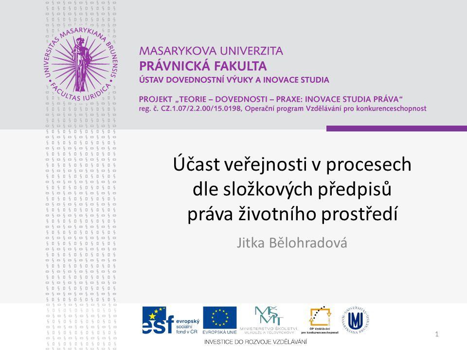 1 Účast veřejnosti v procesech dle složkových předpisů práva životního prostředí Jitka Bělohradová