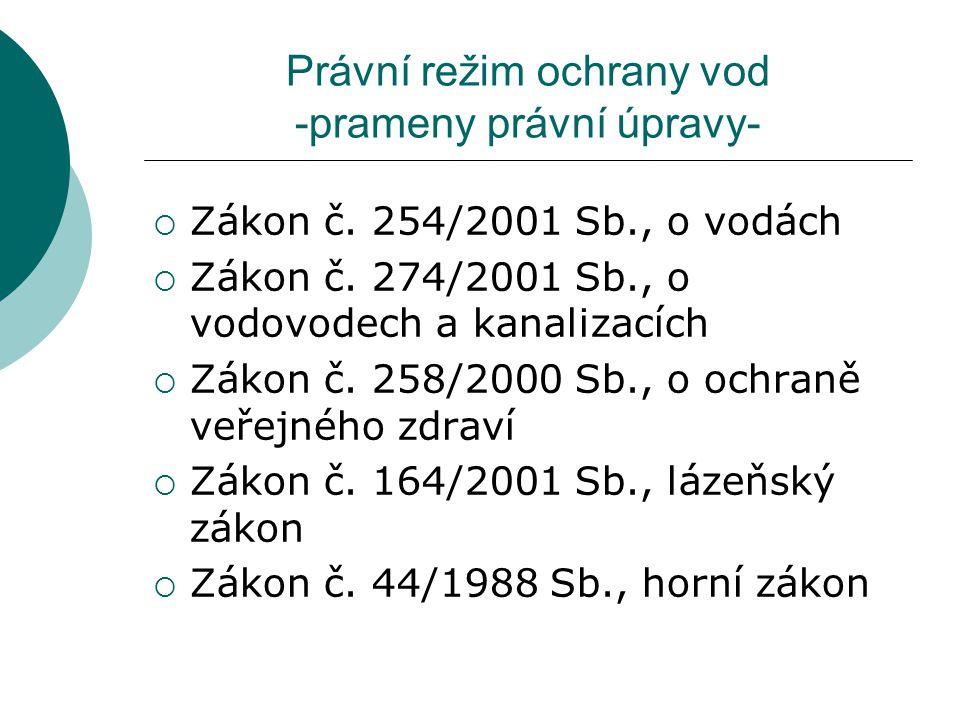Právní režim ochrany vod -prameny právní úpravy-  Zákon č. 254/2001 Sb., o vodách  Zákon č. 274/2001 Sb., o vodovodech a kanalizacích  Zákon č. 258