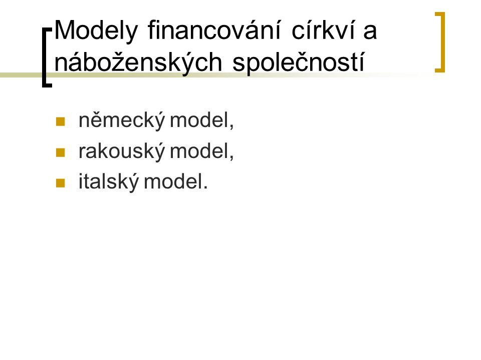 Modely financování církví a náboženských společností německý model, rakouský model, italský model.