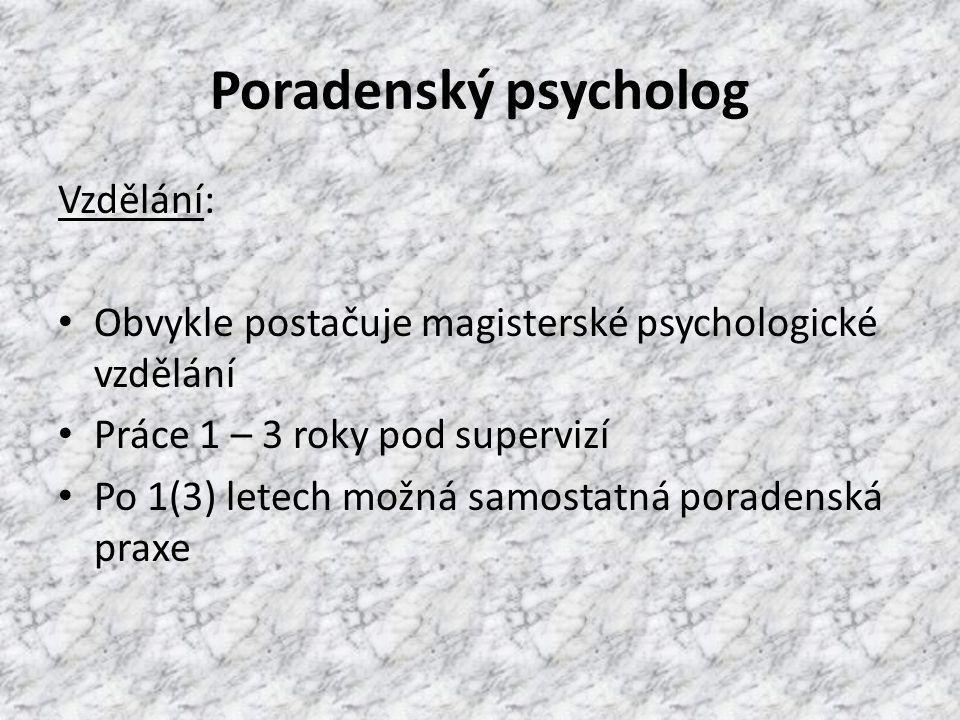 Poradenský psycholog Vzdělání: Obvykle postačuje magisterské psychologické vzdělání Práce 1 – 3 roky pod supervizí Po 1(3) letech možná samostatná poradenská praxe