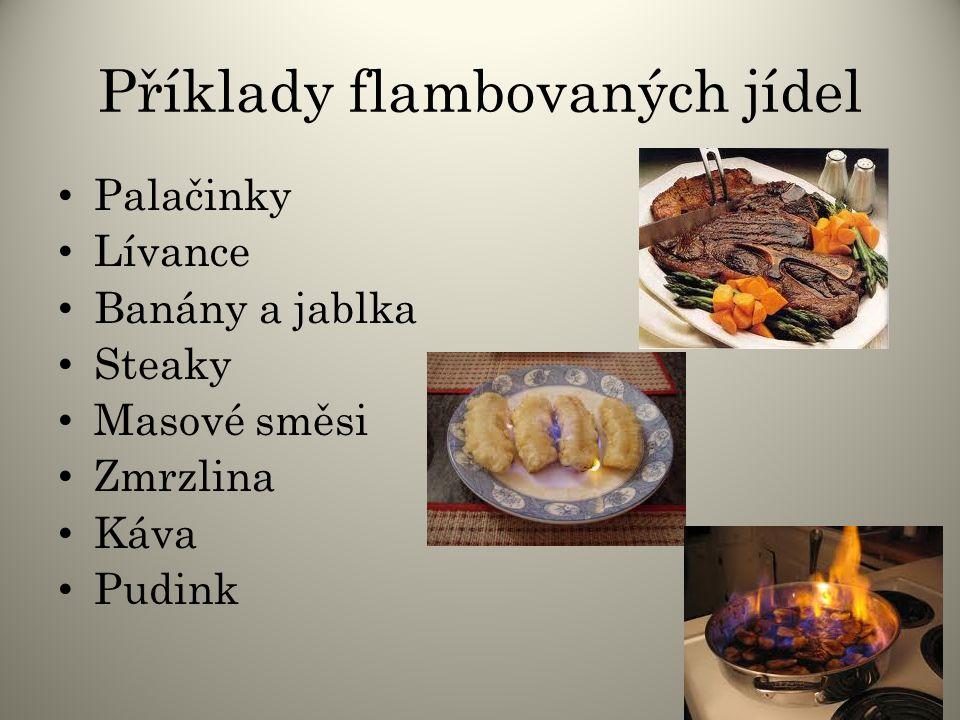Příklady flambovaných jídel Palačinky Lívance Banány a jablka Steaky Masové směsi Zmrzlina Káva Pudink