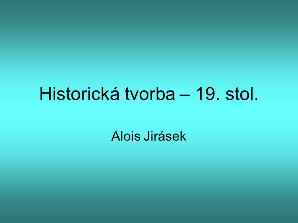 Historická tvorba – 19. stol. Alois Jirásek