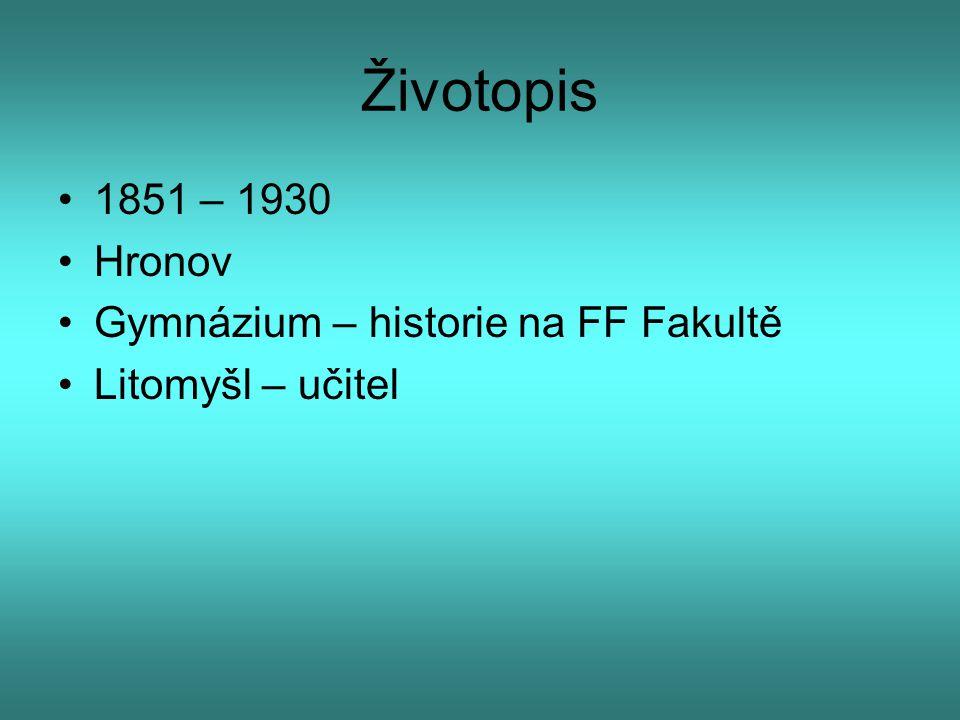 Životopis 1851 – 1930 Hronov Gymnázium – historie na FF Fakultě Litomyšl – učitel