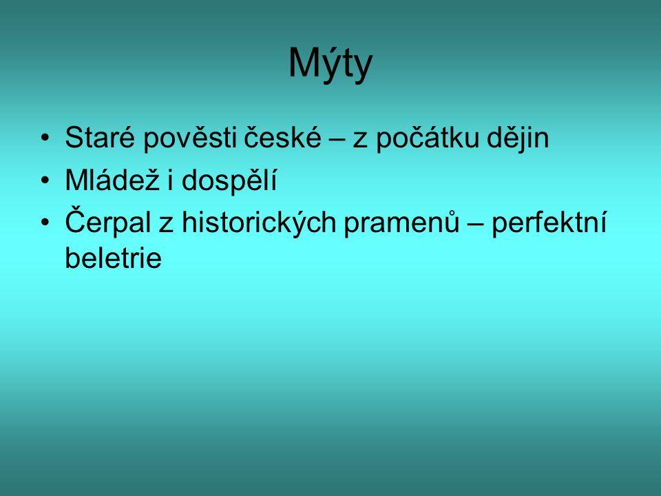 Mýty Staré pověsti české – z počátku dějin Mládež i dospělí Čerpal z historických pramenů – perfektní beletrie