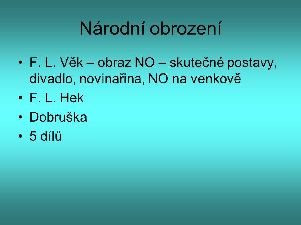 Národní obrození F. L. Věk – obraz NO – skutečné postavy, divadlo, novinařina, NO na venkově F. L. Hek Dobruška 5 dílů