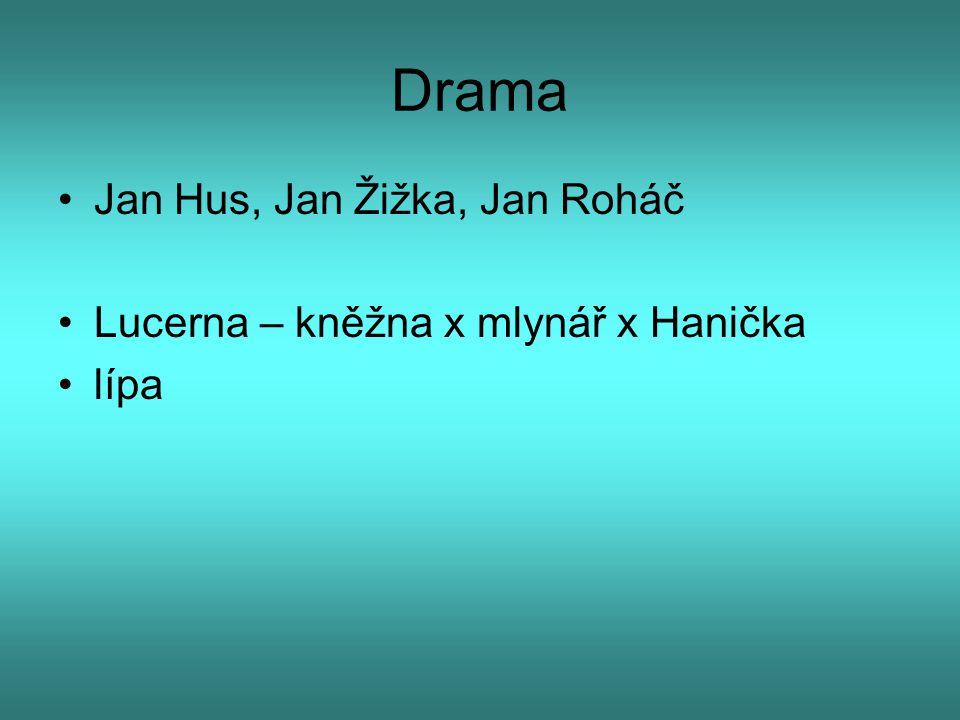 Drama Jan Hus, Jan Žižka, Jan Roháč Lucerna – kněžna x mlynář x Hanička lípa
