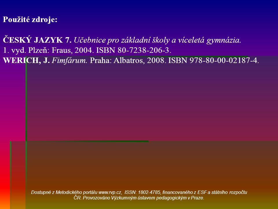 Použité zdroje: ČESKÝ JAZYK 7. Učebnice pro základní školy a víceletá gymnázia. 1. vyd. Plzeň: Fraus, 2004. ISBN 80-7238-206-3. WERICH, J. Fimfárum. P