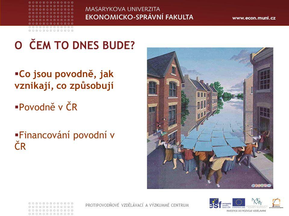 www.econ.muni.cz O ČEM TO DNES BUDE?  Co jsou povodně, jak vznikají, co způsobují  Povodně v ČR  Financování povodní v ČR PROTIPOVODŇOVÉ VZDĚLÁVACÍ