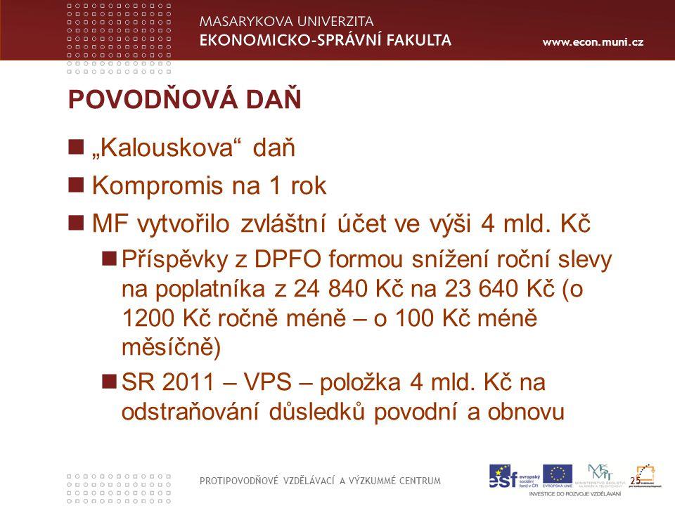 """www.econ.muni.cz POVODŇOVÁ DAŇ """"Kalouskova"""" daň Kompromis na 1 rok MF vytvořilo zvláštní účet ve výši 4 mld. Kč Příspěvky z DPFO formou snížení roční"""
