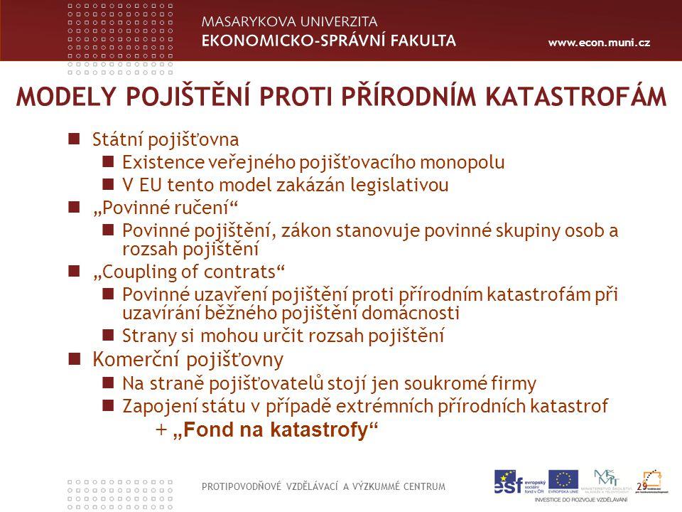 www.econ.muni.cz MODELY POJIŠTĚNÍ PROTI PŘÍRODNÍM KATASTROFÁM Státní pojišťovna Existence veřejného pojišťovacího monopolu V EU tento model zakázán le