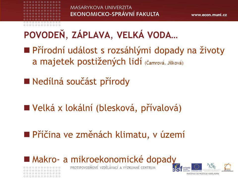 www.econ.muni.cz POVODEŇ, ZÁPLAVA, VELKÁ VODA… Přírodní událost s rozsáhlými dopady na životy a majetek postižených lidí (Čamrová, Jílková) Nedílná so