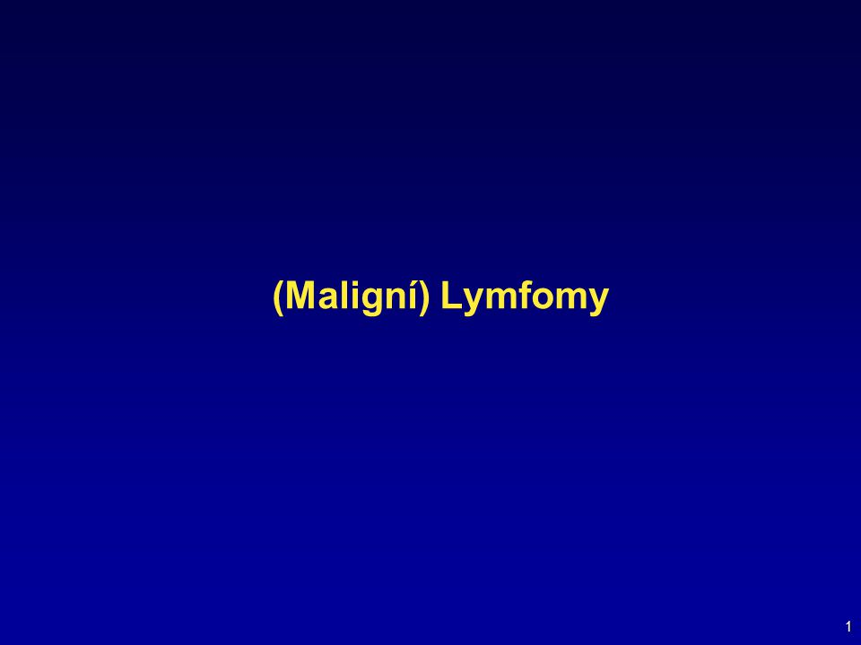 1 (Maligní) Lymfomy