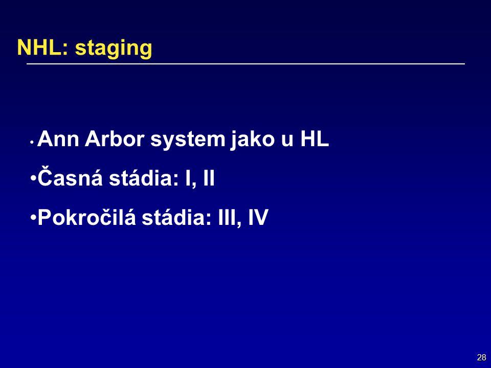 28 NHL: staging Ann Arbor system jako u HL Časná stádia: I, II Pokročilá stádia: III, IV