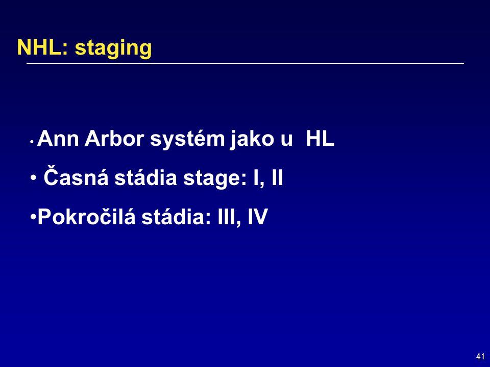 41 NHL: staging Ann Arbor systém jako u HL Časná stádia stage: I, II Pokročilá stádia: III, IV