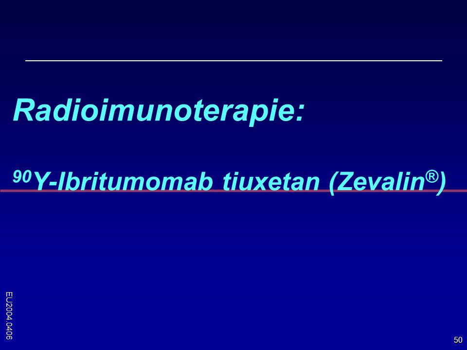 50 Radioimunoterapie: 90 Y-Ibritumomab tiuxetan (Zevalin ® ) EU2004.0406