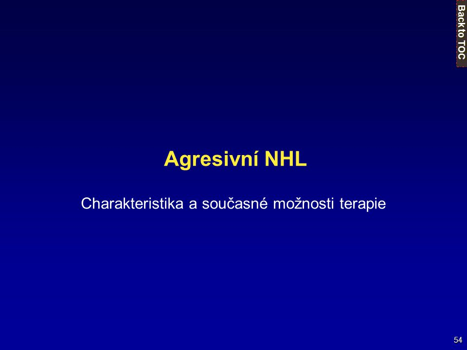 54 Agresivní NHL Charakteristika a současné možnosti terapie Back to TOC