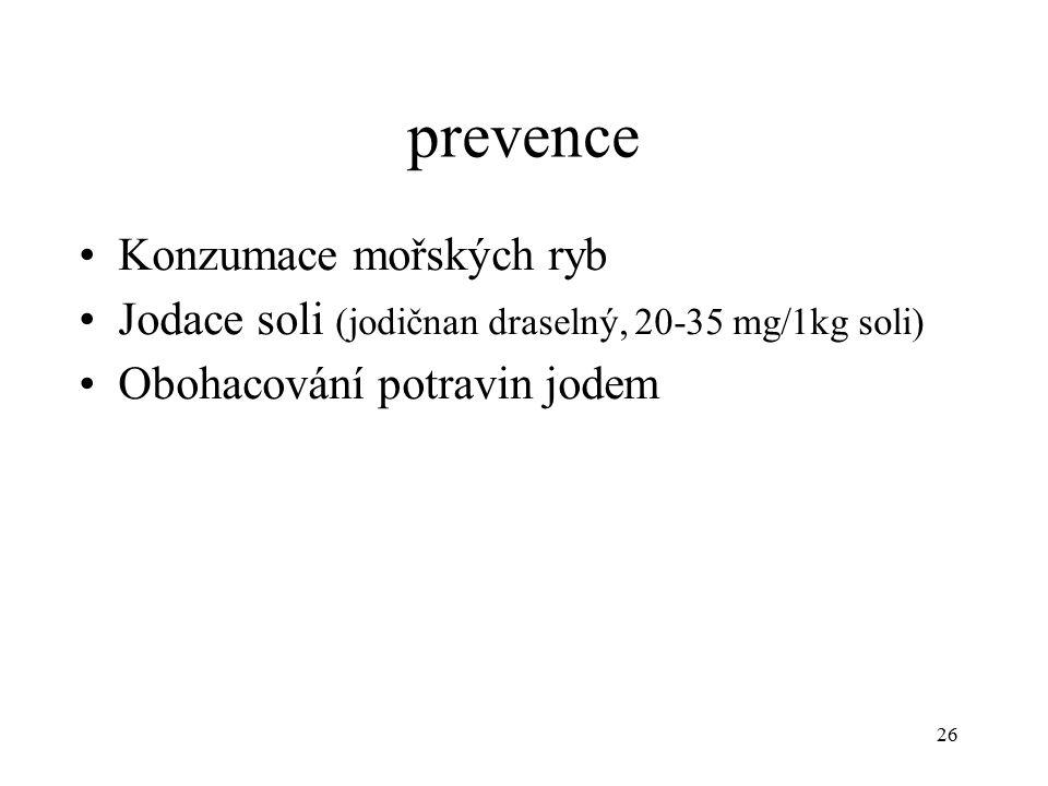 prevence Konzumace mořských ryb Jodace soli (jodičnan draselný, 20-35 mg/1kg soli) Obohacování potravin jodem 26