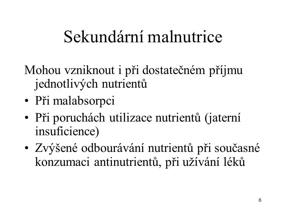 Sekundární malnutrice Mohou vzniknout i při dostatečném příjmu jednotlivých nutrientů Při malabsorpci Při poruchách utilizace nutrientů (jaterní insuficience) Zvýšené odbourávání nutrientů při současné konzumaci antinutrientů, při užívání léků 6