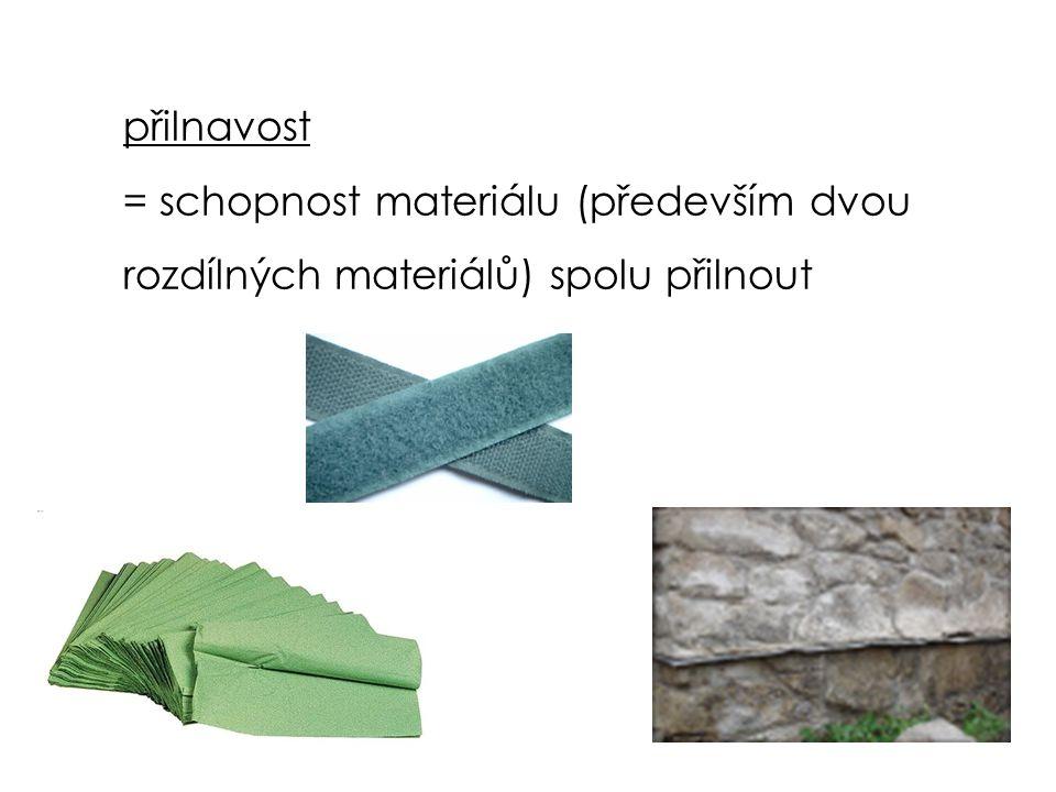 přilnavost = schopnost materiálu (především dvou rozdílných materiálů) spolu přilnout