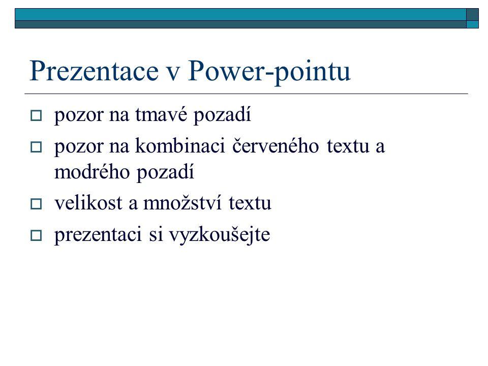 Prezentace v Power-pointu  pozor na tmavé pozadí  pozor na kombinaci červeného textu a modrého pozadí  velikost a množství textu  prezentaci si vyzkoušejte