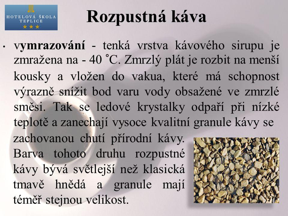 Rozpustná káva vymrazování - tenká vrstva kávového sirupu je zmražena na - 40 °C.
